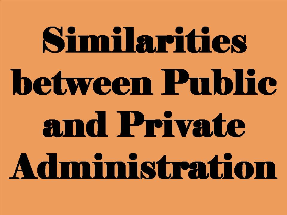 Similarities between Public and Private Administration