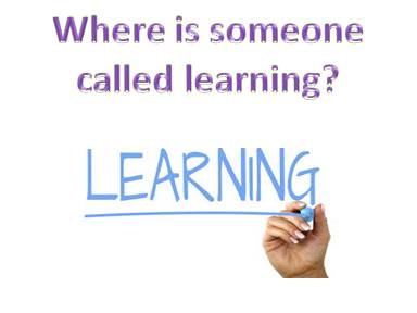 Where is someone called learning?